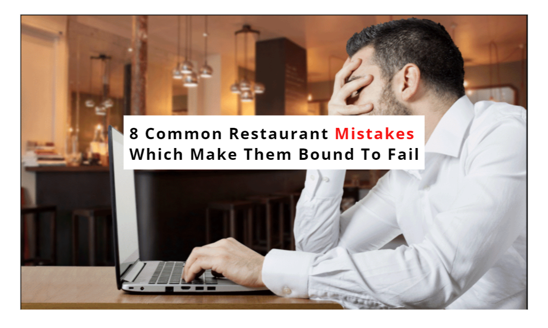8 Common Restaurant Mistakes Which Make Them Bound To Fail